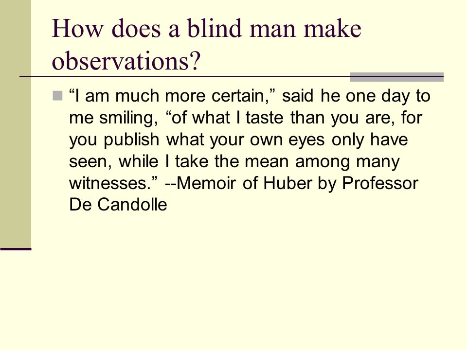 How does a blind man make observations.