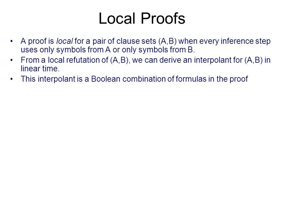 Local Proofs A proof is local for a pair of clause sets (A,B) when every inference step uses only symbols from A or only symbols from B.