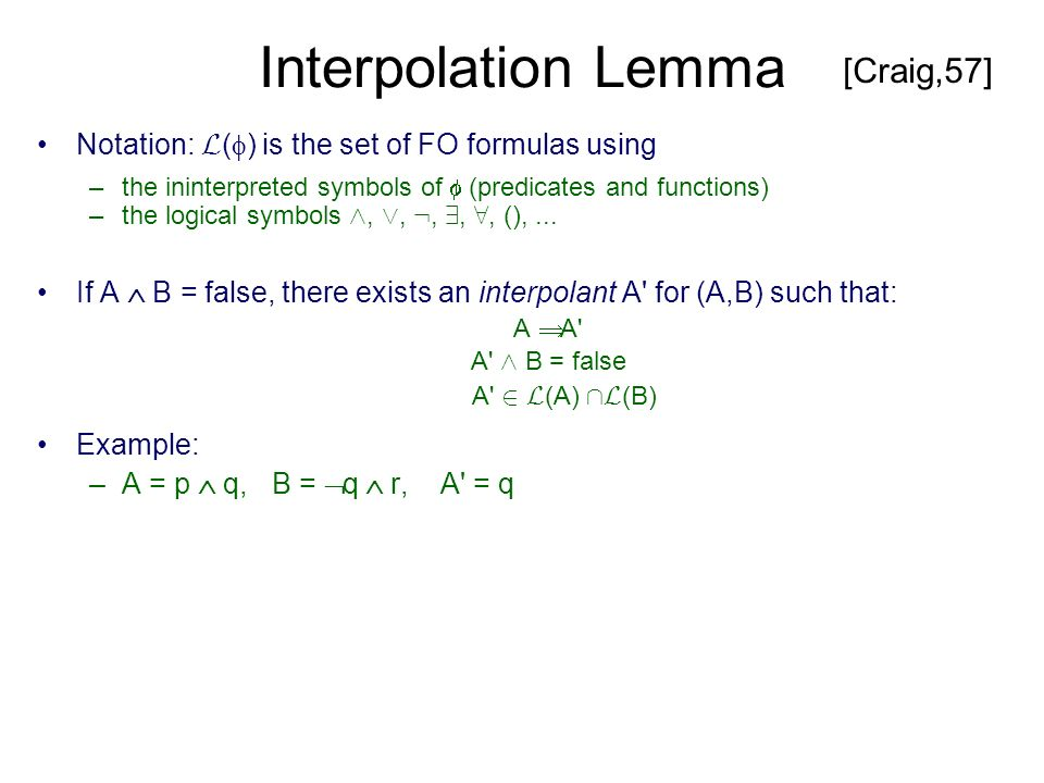 Interpolation Lemma Notation: L ( ) is the set of FO formulas using –the ininterpreted symbols of (predicates and functions) –the logical symbols ^, _, :, 9, 8, (),...