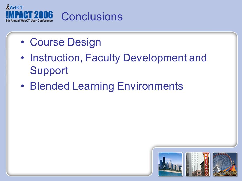 Conclusions Course Design Instruction, Faculty Development and Support Blended Learning Environments