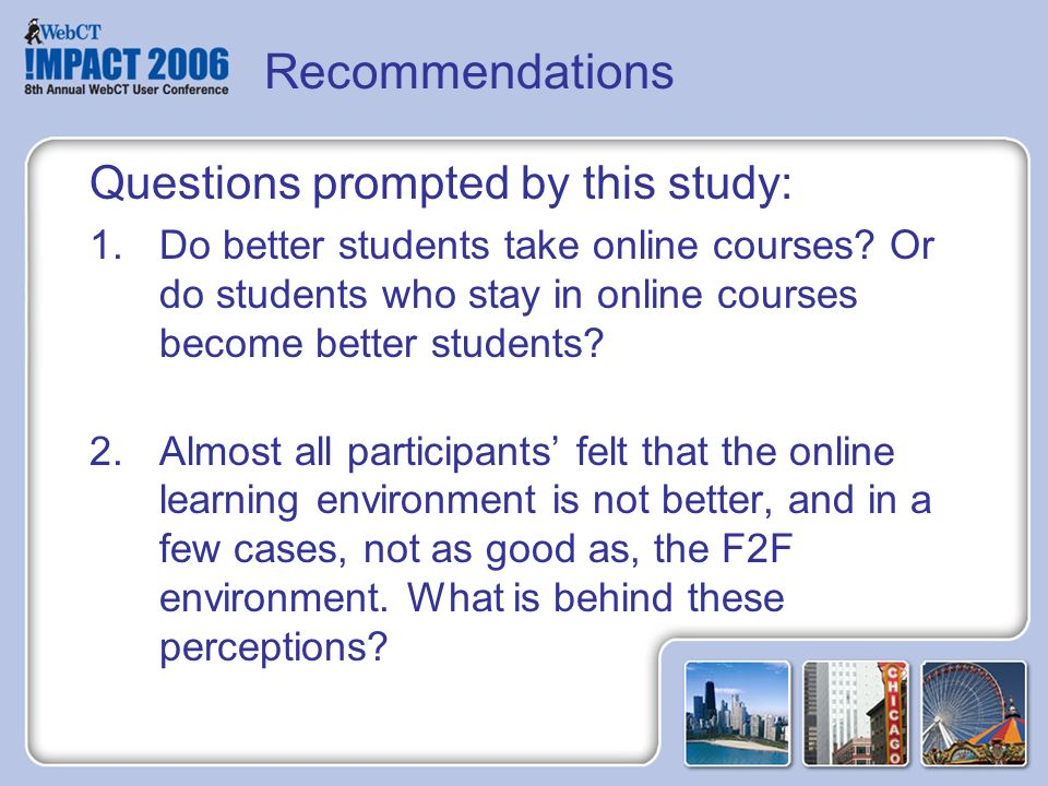 Recommendations Questions prompted by this study: 1.Do better students take online courses.