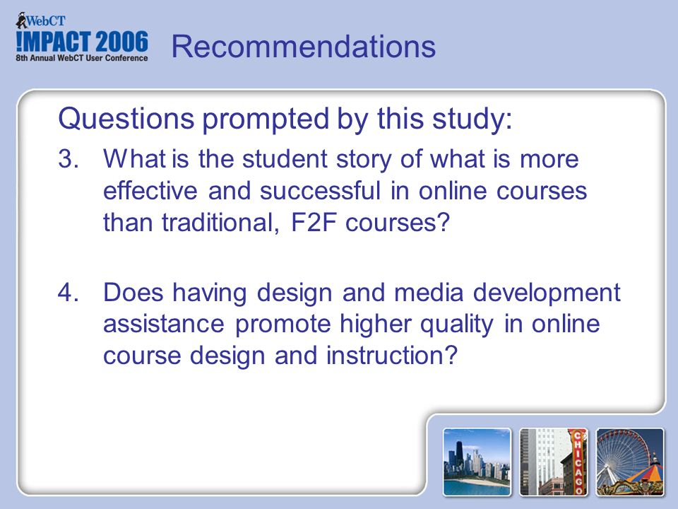 Questions prompted by this study: 3.What is the student story of what is more effective and successful in online courses than traditional, F2F courses.
