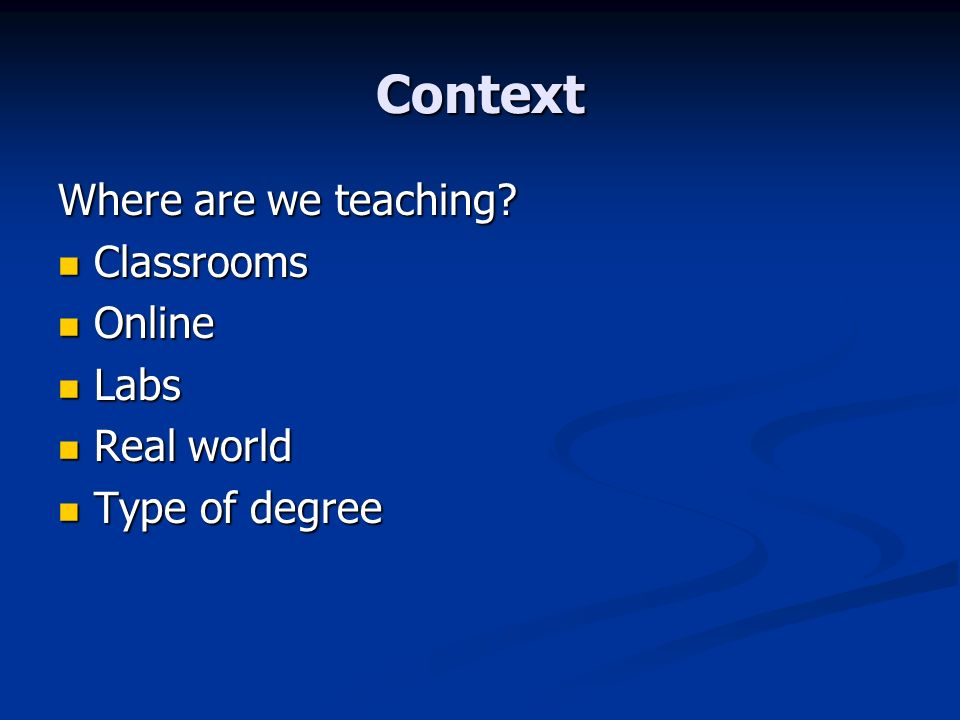 Context Where are we teaching.