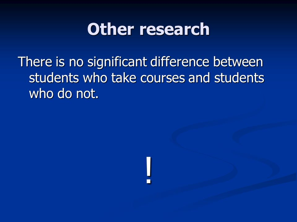 Other research There is no significant difference between students who take courses and students who do not.