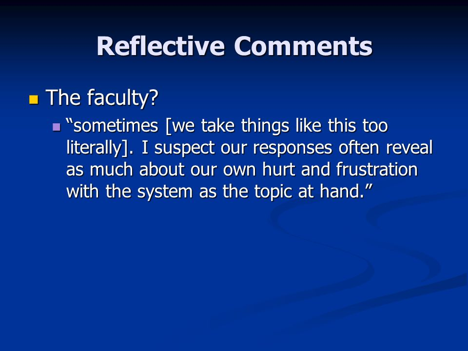 Reflective Comments The faculty. The faculty. sometimes [we take things like this too literally].