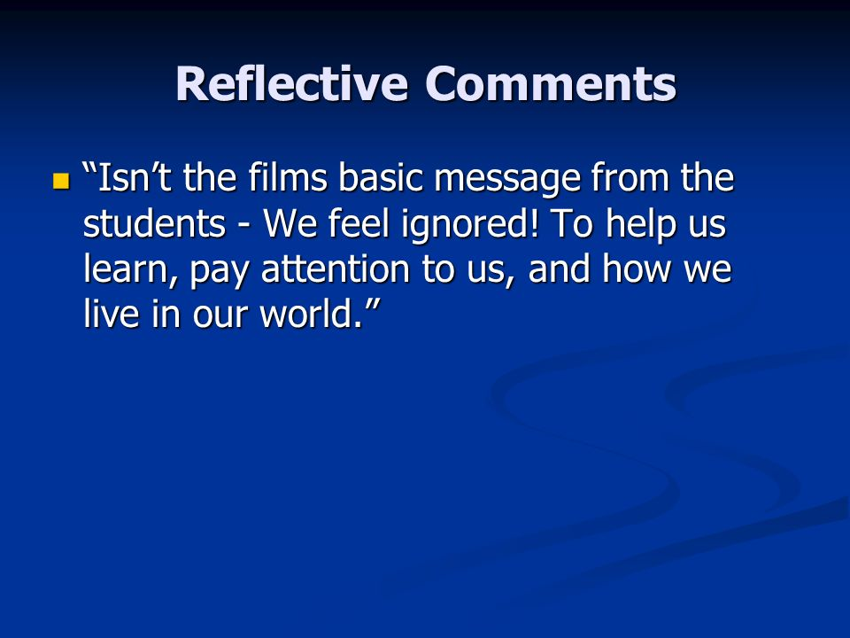 Reflective Comments Isnt the films basic message from the students - We feel ignored.