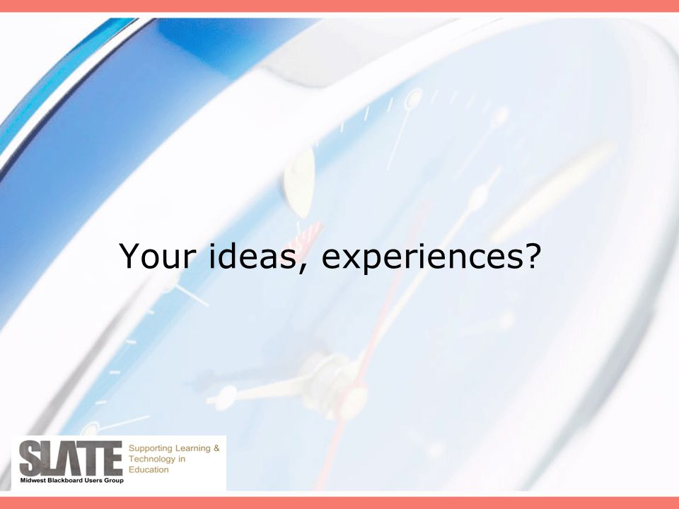 Your ideas, experiences