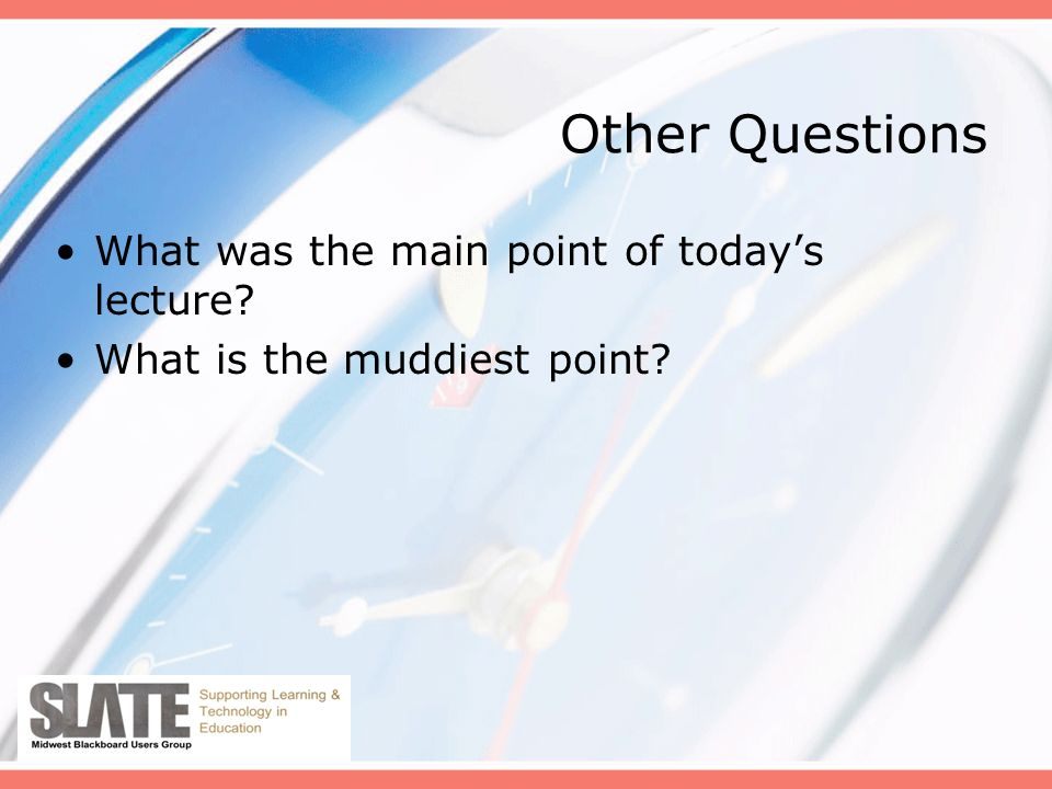 Other Questions What was the main point of todays lecture What is the muddiest point
