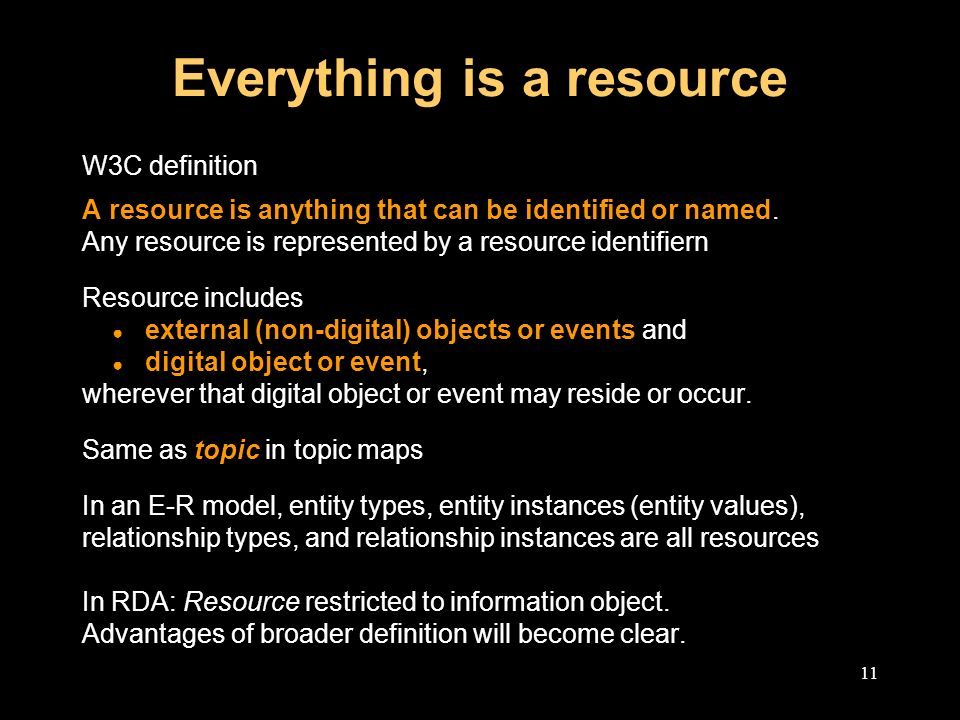 11 Everything is a resource W3C definition A resource is anything that can be identified or named.