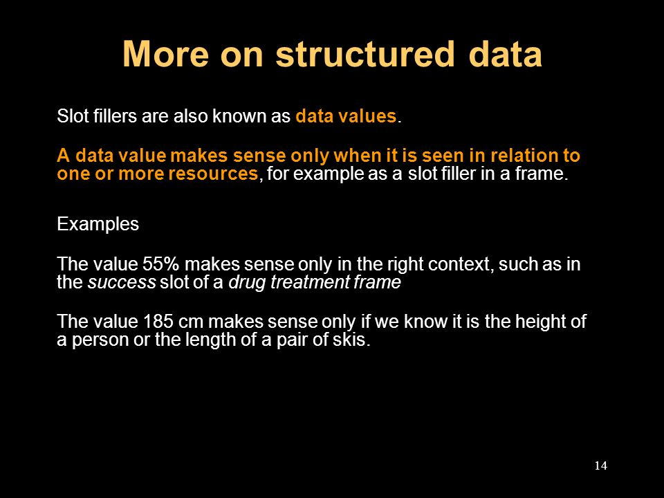 14 More on structured data Slot fillers are also known as data values.