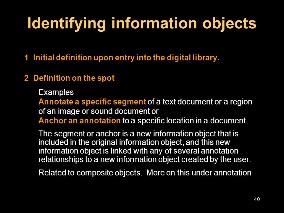 40 Identifying information objects 1Initial definition upon entry into the digital library.