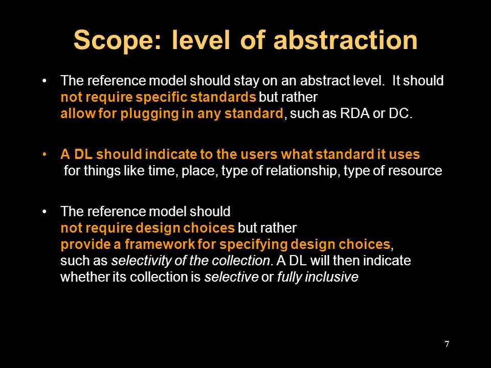 7 Scope: level of abstraction The reference model should stay on an abstract level.