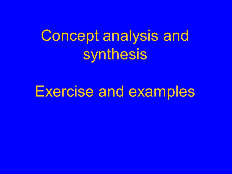 Concept analysis and synthesis Exercise and examples