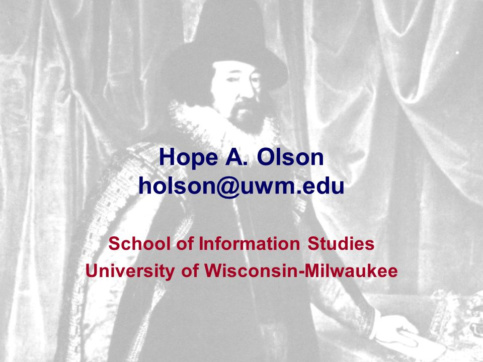 Hope A. Olson holson@uwm.edu School of Information Studies University of Wisconsin-Milwaukee