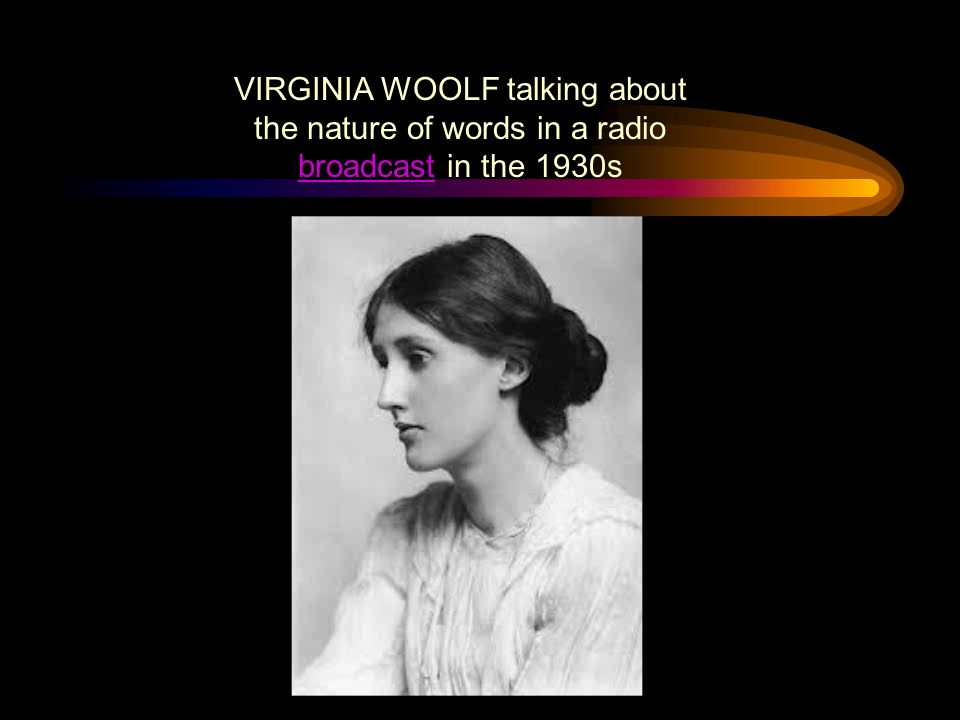 VIRGINIA WOOLF talking about the nature of words in a radio broadcast in the 1930s broadcast