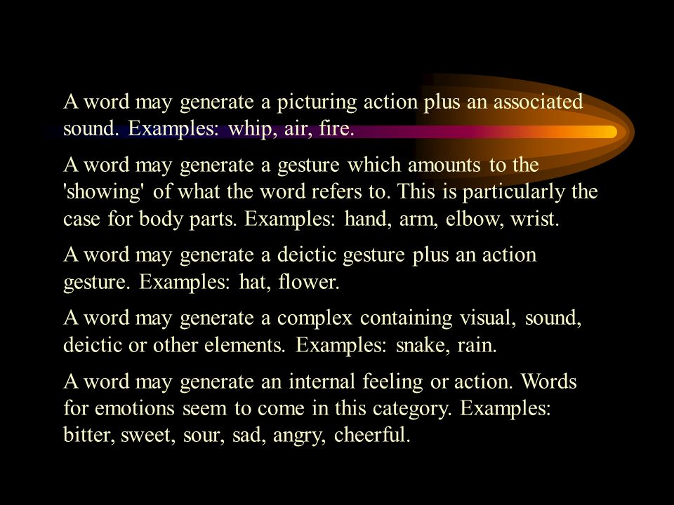 A word may generate a picturing action plus an associated sound.
