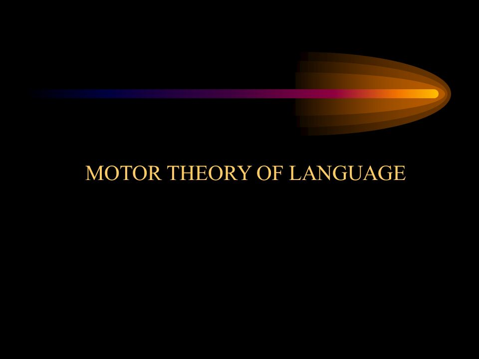 MOTOR THEORY OF LANGUAGE