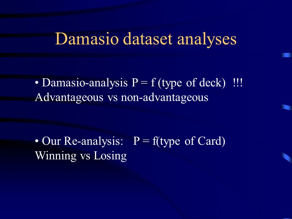 Damasio: gambling procedure Participant gets initially $2000 Draws cards from one of 4 different decks Card is either winning or losing time Preparation Draws card Feedback: win or loss Skin Conductance