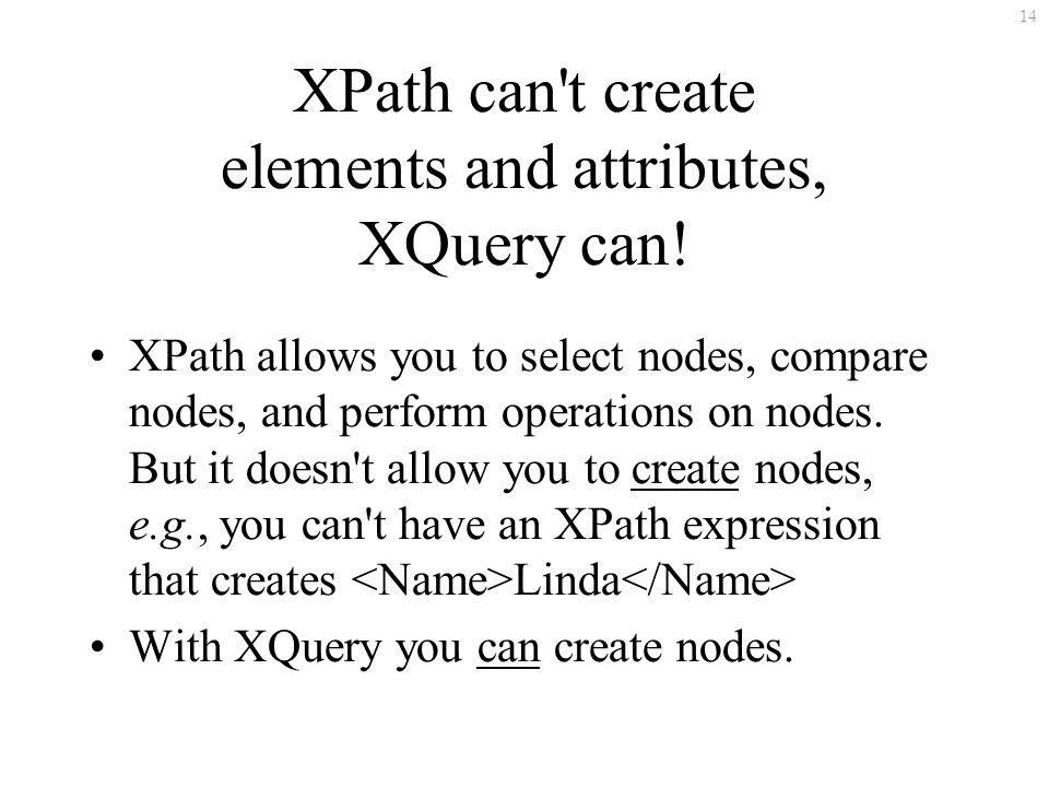 14 XPath can t create elements and attributes, XQuery can.