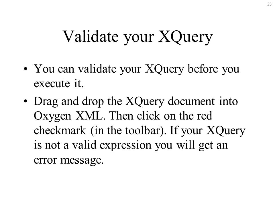 23 Validate your XQuery You can validate your XQuery before you execute it.