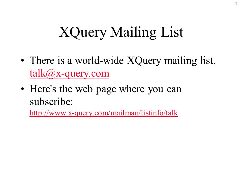 3 XQuery Mailing List There is a world-wide XQuery mailing list,  Here s the web page where you can subscribe: