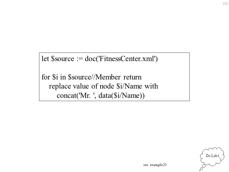 101 let $source := doc( FitnessCenter.xml ) for $i in $source//Member return replace value of node $i/Name with concat( Mr.