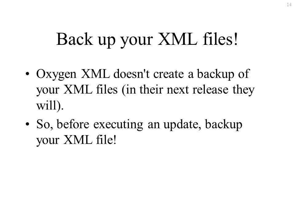 14 Back up your XML files.