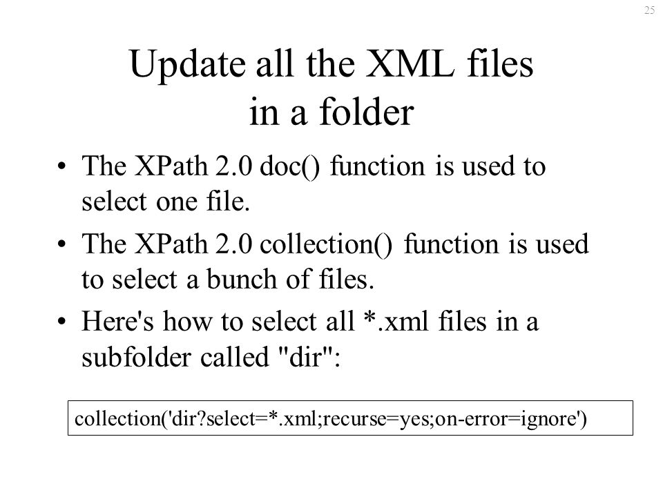 25 Update all the XML files in a folder The XPath 2.0 doc() function is used to select one file.