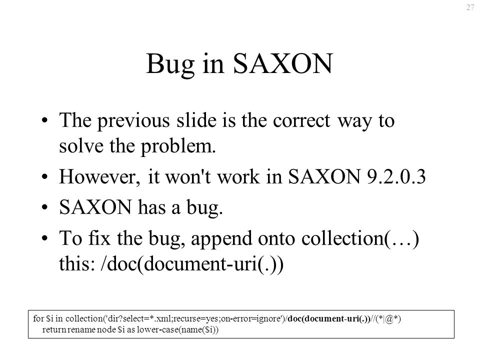 27 Bug in SAXON The previous slide is the correct way to solve the problem.