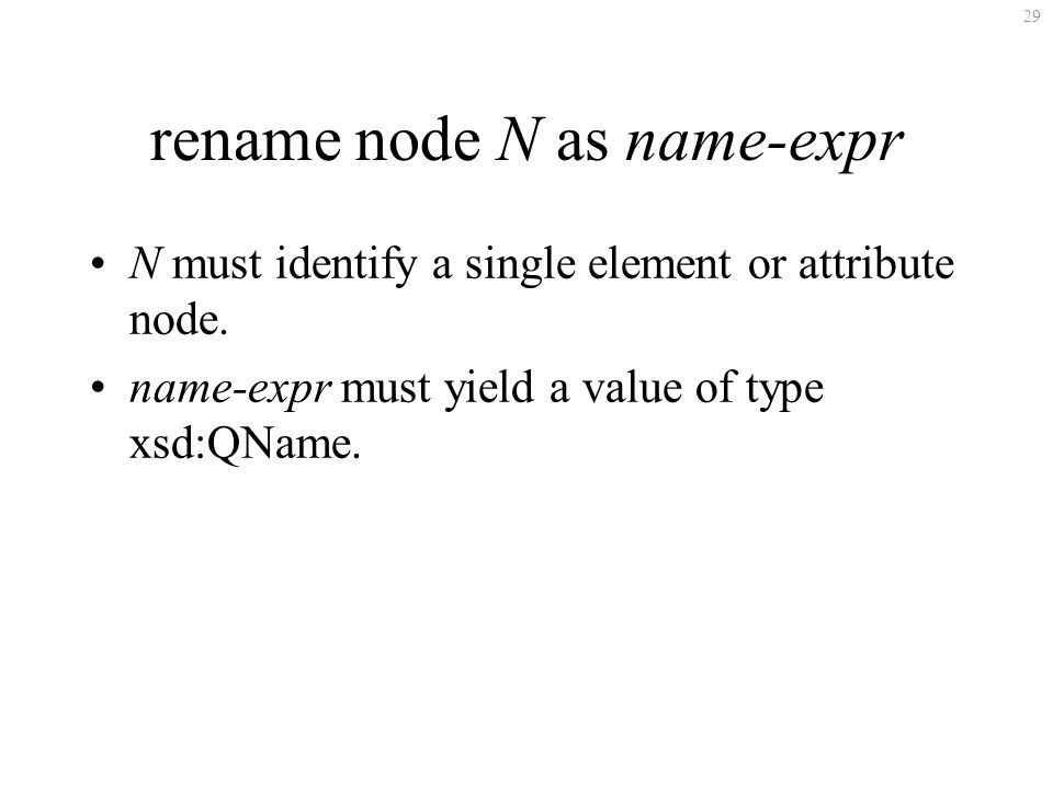 29 rename node N as name-expr N must identify a single element or attribute node.