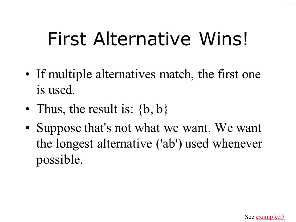 115 First Alternative Wins. If multiple alternatives match, the first one is used.
