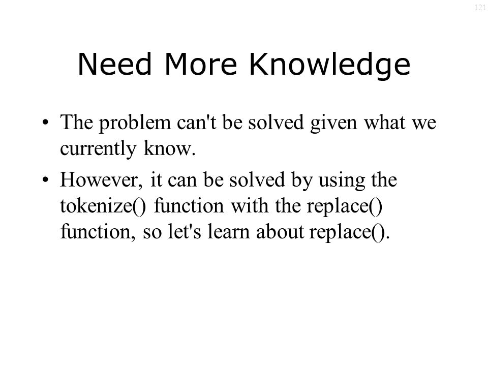 121 Need More Knowledge The problem can t be solved given what we currently know.