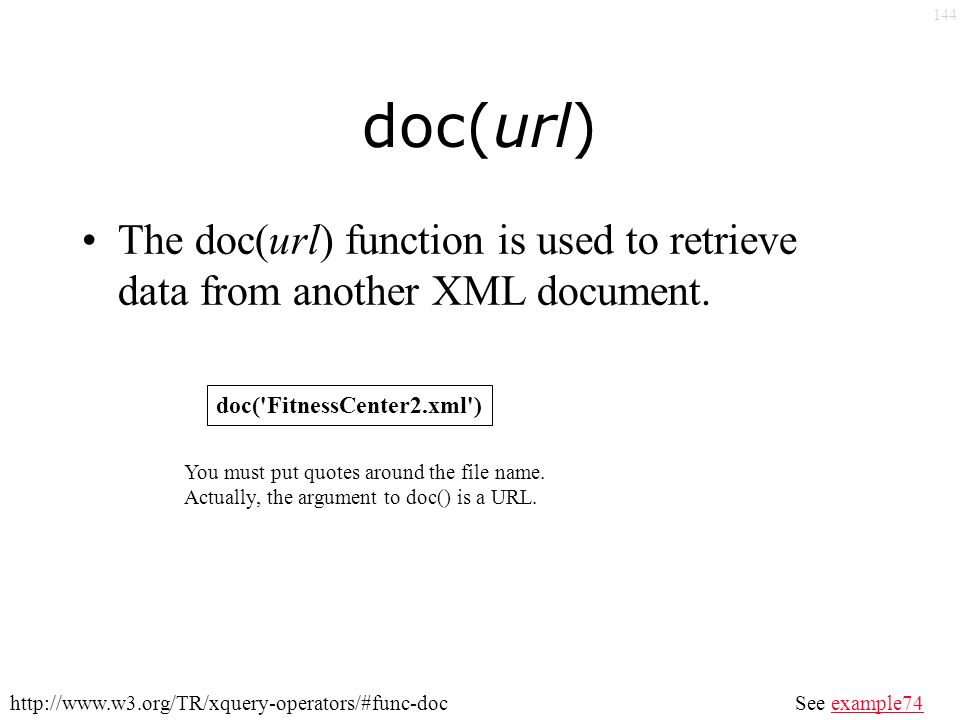 144 doc(url) The doc(url) function is used to retrieve data from another XML document.