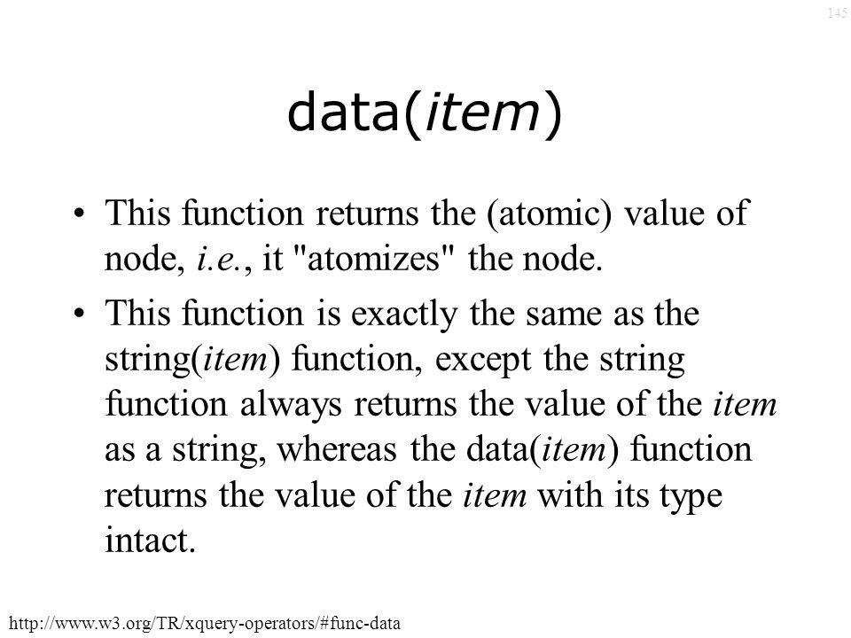 145 data(item) This function returns the (atomic) value of node, i.e., it atomizes the node.