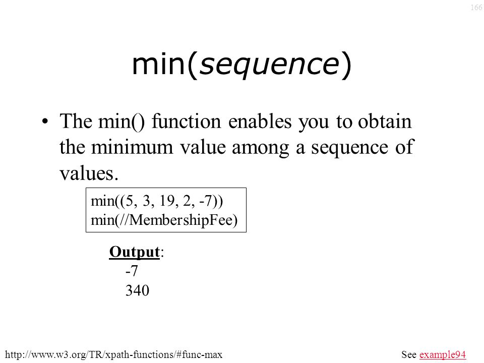 166 min(sequence) The min() function enables you to obtain the minimum value among a sequence of values.