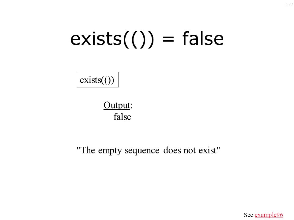 172 exists(()) = false exists(()) Output: false The empty sequence does not exist See example96example96