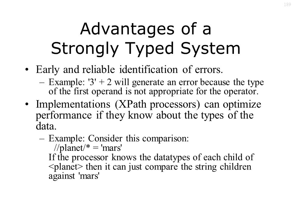 189 Advantages of a Strongly Typed System Early and reliable identification of errors.