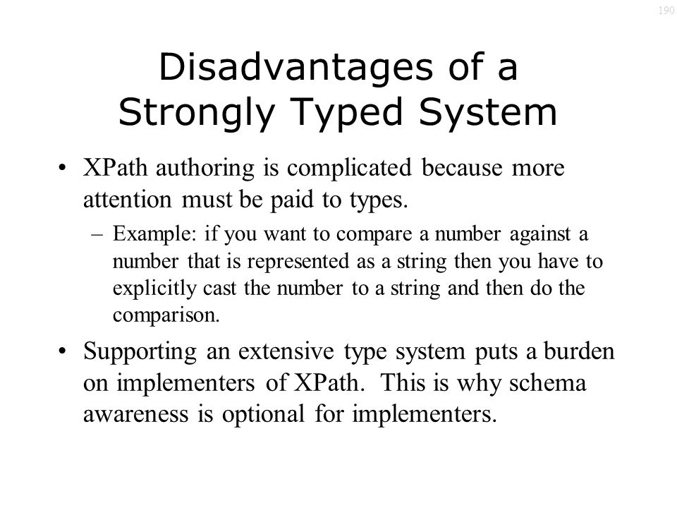 190 Disadvantages of a Strongly Typed System XPath authoring is complicated because more attention must be paid to types.