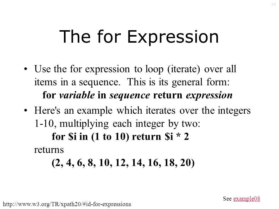 34 The for Expression Use the for expression to loop (iterate) over all items in a sequence.
