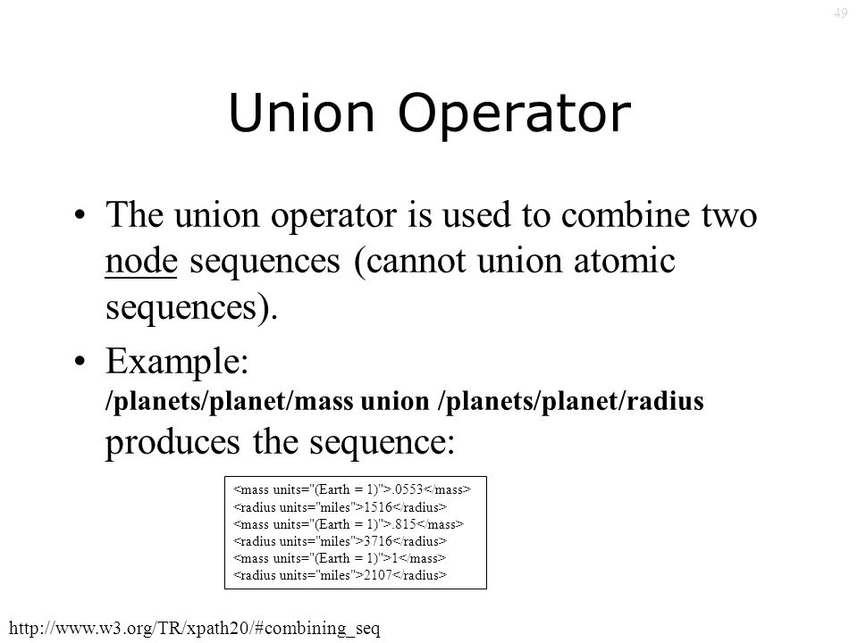49 Union Operator The union operator is used to combine two node sequences (cannot union atomic sequences).