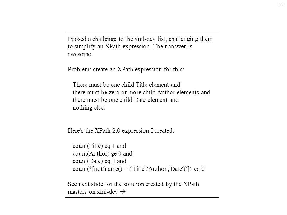 57 I posed a challenge to the xml-dev list, challenging them to simplify an XPath expression.