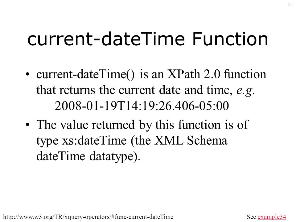 85 current-dateTime Function current-dateTime() is an XPath 2.0 function that returns the current date and time, e.g.