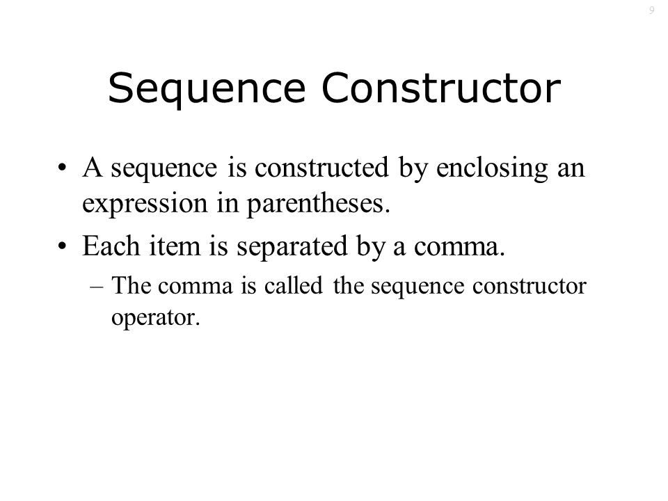 9 Sequence Constructor A sequence is constructed by enclosing an expression in parentheses.