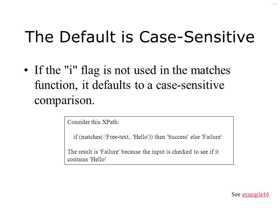 99 The Default is Case-Sensitive If the i flag is not used in the matches function, it defaults to a case-sensitive comparison.