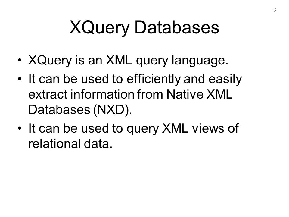 2 XQuery Databases XQuery is an XML query language.