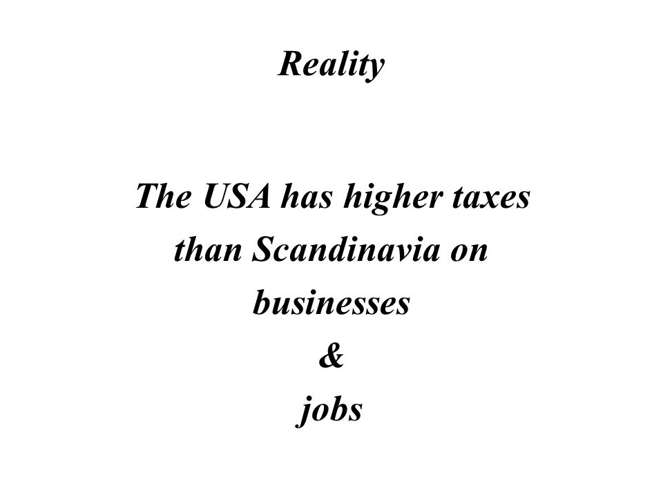 Myth Scandinavia was built on socialism so it has higher taxes on everything than the USA