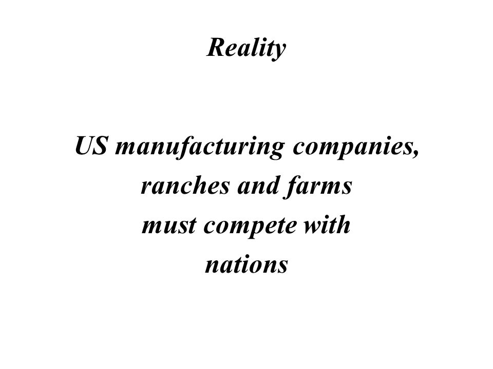 Myth US manufacturing companies, ranches and farms compete with foreign manufacturing companies, ranches and farms