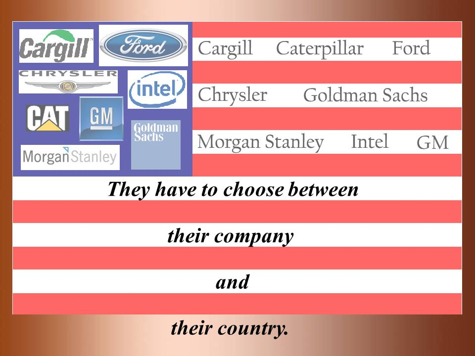 They have to choose between their company and their country.