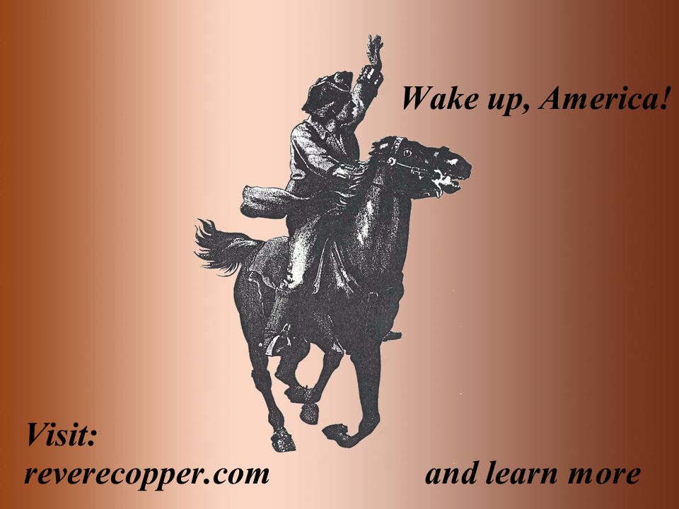 Wake up, America! Visit: reverecopper.com and learn more