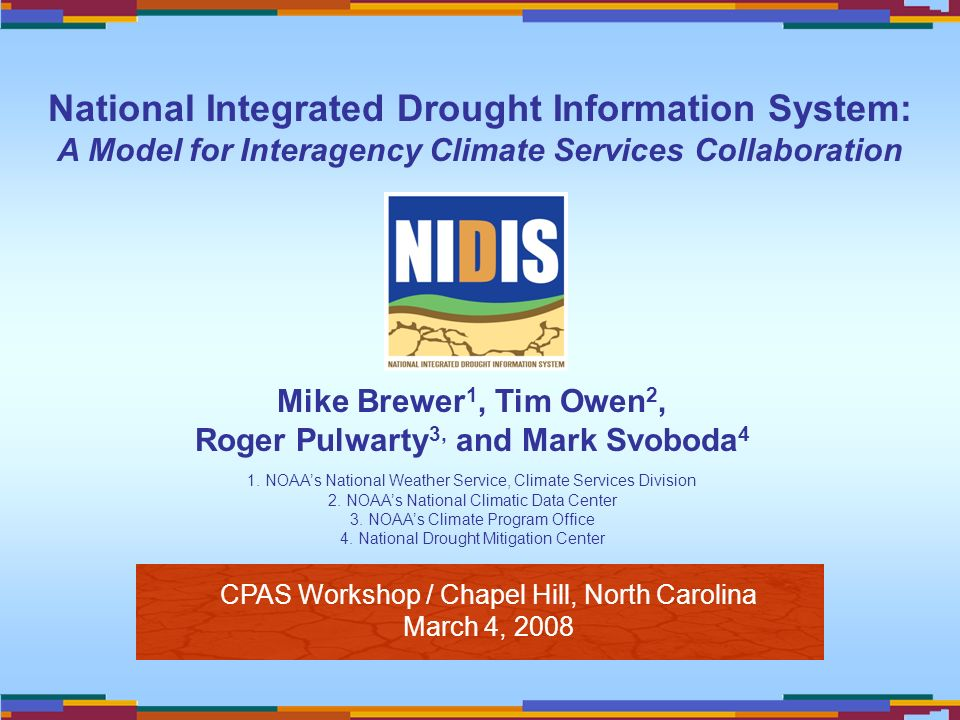 CPAS Workshop / Chapel Hill, North Carolina March 4, 2008 Mike Brewer 1, Tim Owen 2, Roger Pulwarty 3, and Mark Svoboda 4 1.